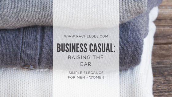 Business Casual: Setting the Bar Higher